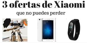 3 ofertas de Xiaomi (1)