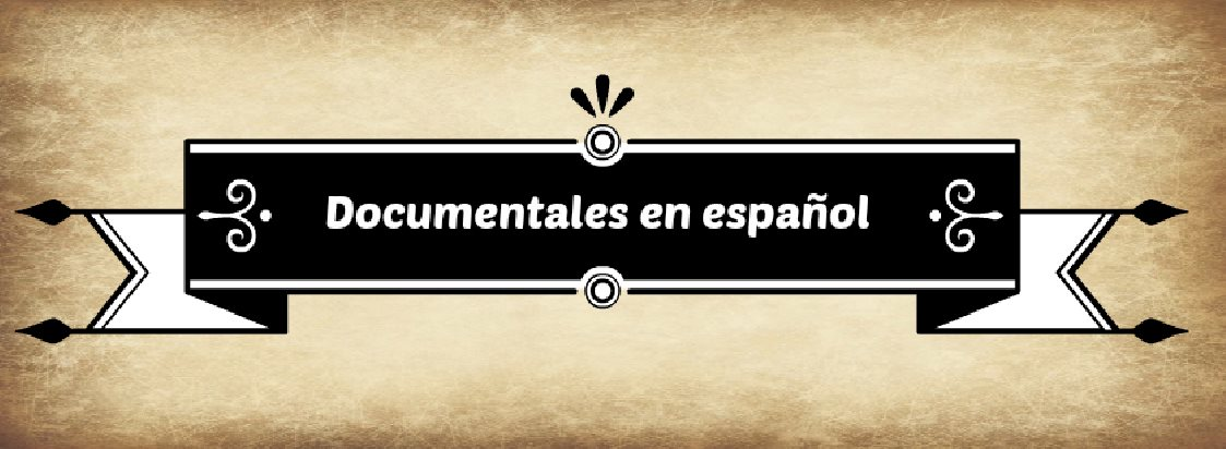 Para encontrar documentales en español en Internet