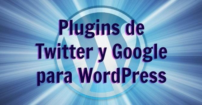 4 interesantes plugins oficiales de Twitter y Google para WordPress