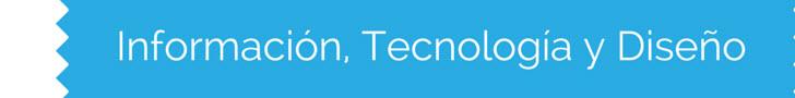 Informacion, tecnología y diseño