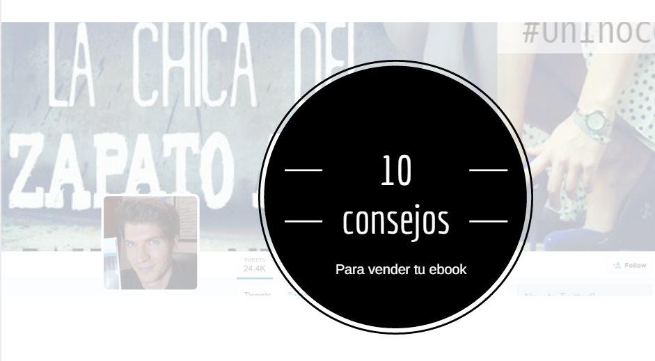 10 consejos para vender mejor tu ebook, por @javianmuniz