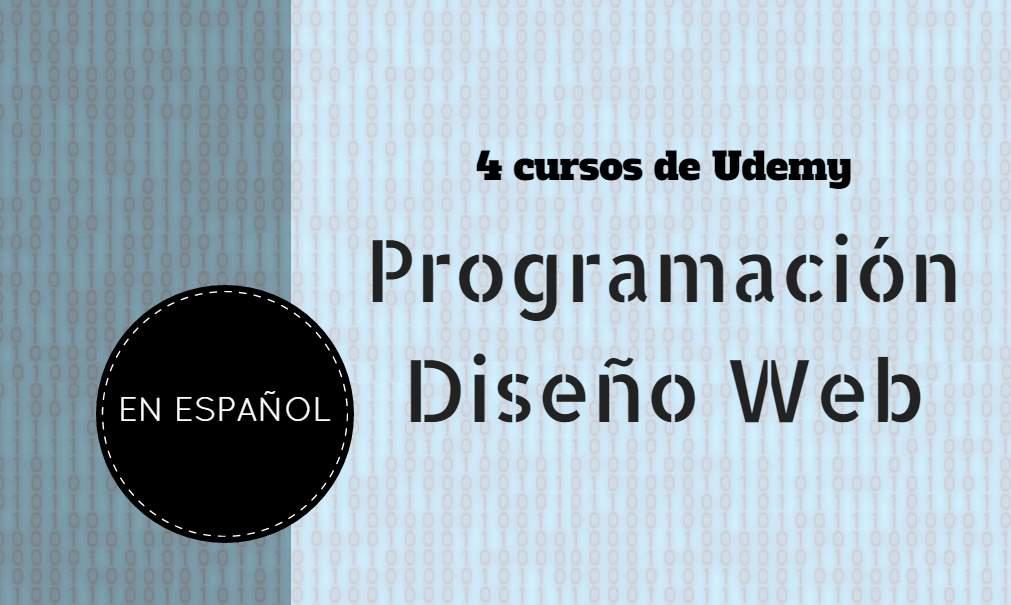 4 cursos de Udemy en español para transformarse en Diseñador y Programador Web