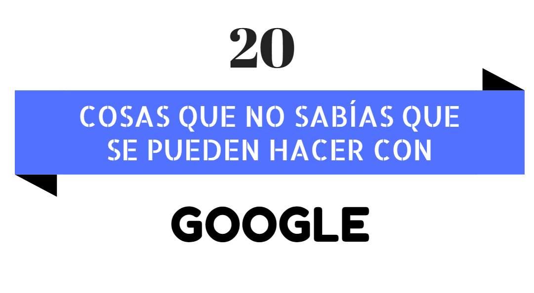 20 trucos para ser un experto en Google