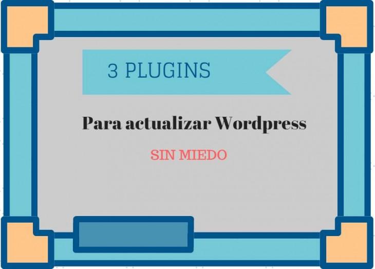 Tres plugins para actualizar WordPress sin miedo de romper nada