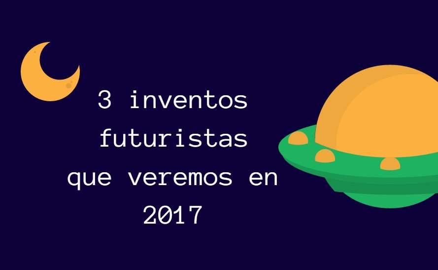 Tres inventos futuristas que veremos en 2017