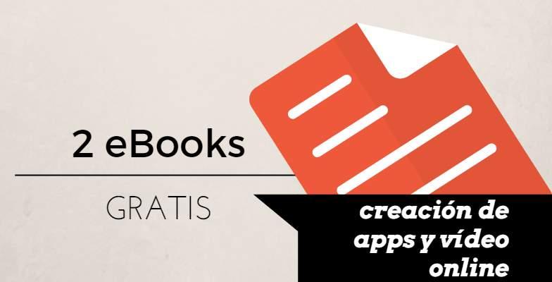 Dos ebooks gratuitos para crear apps y saber más de vídeo online
