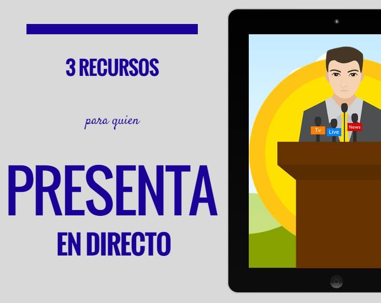 3 recursos para quien hace presentaciones en directo