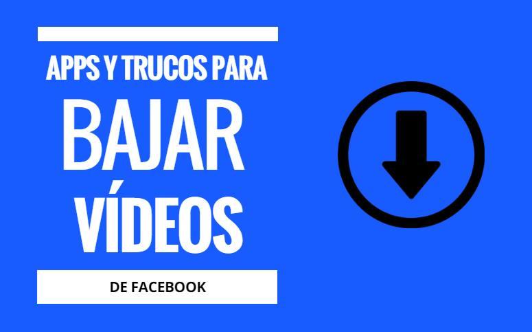Bajando vídeos de Facebook. Aplicaciones y trucos