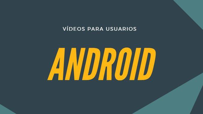 Lista de vídeos obligatorios si tienes un android nuevo