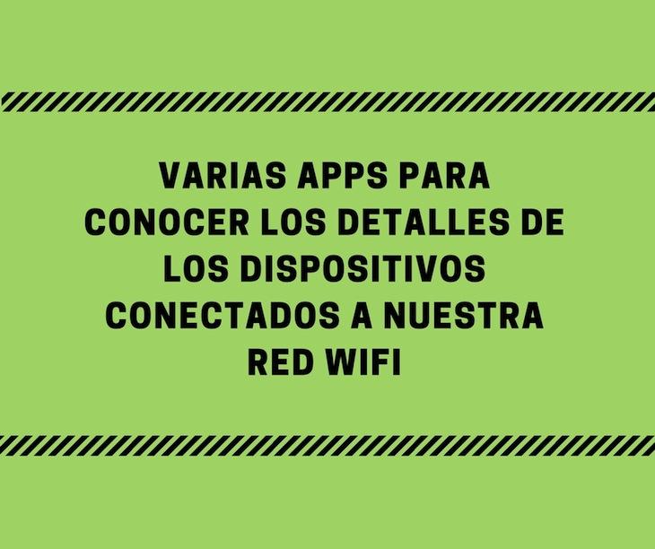 4 aplicaciones para saber si hay intrusos conectados a tu red WiFi