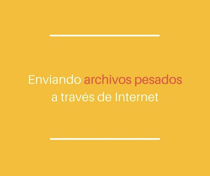 3 herramientas para compartir archivos de gran tamaño a través de Internet