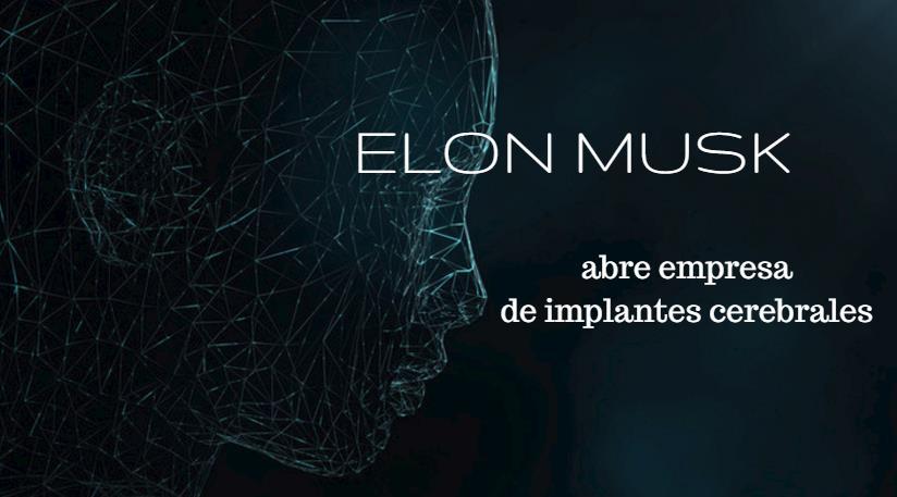Elon Musk lanza Neuralink, para conectar al cerebro humano con la Inteligencia Artificial