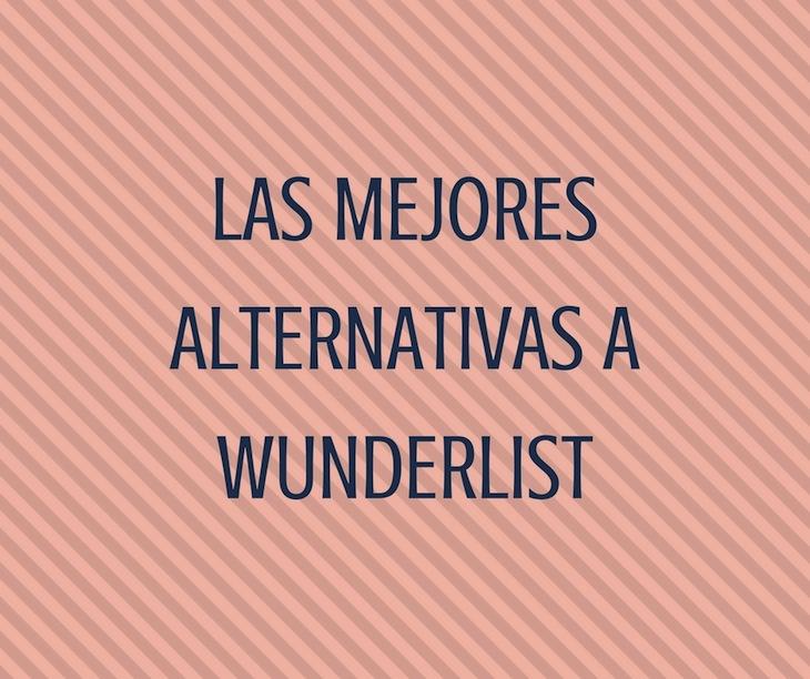 3 alternativas a Wunderlist para tener en cuenta tras su cierre