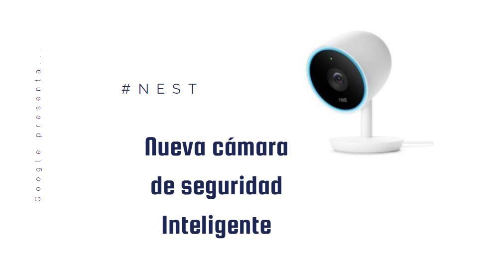 Esta es la nueva cámara de seguridad de interior Nest Cam IQ