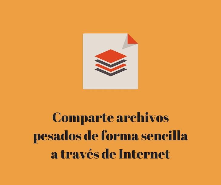 4 herramientas para enviar archivos pesados a través de Internet