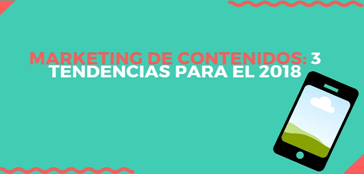 3 tendencias de marketing de contenido que apuntan su alza para el 2018
