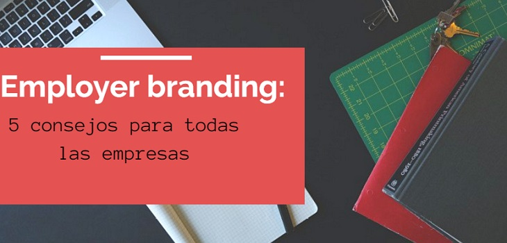 5 consejos de employer branding para todas las empresas