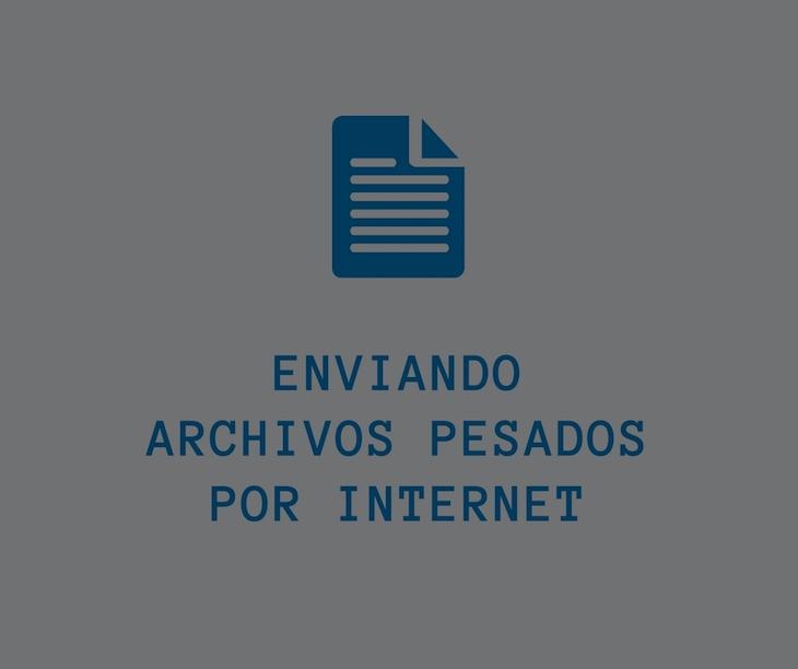 3 herramientas para enviar archivos pesados por Internet