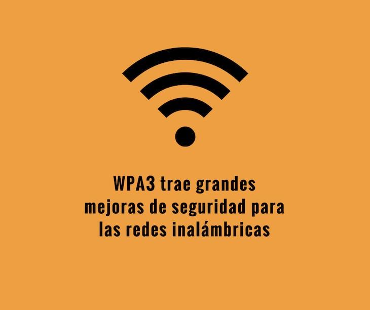Llega el protocolo WPA3, con grandes mejoras de seguridad en redes inalámbricas