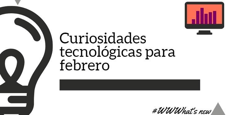Curiosidades tecnológicas para febrero