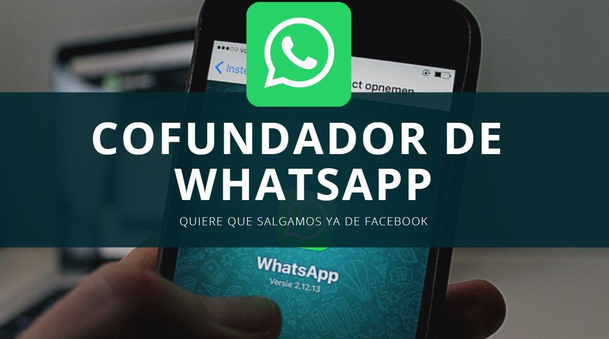 El cofundador de Whatsapp vuelve a insistir para que borremos nuestro Facebook