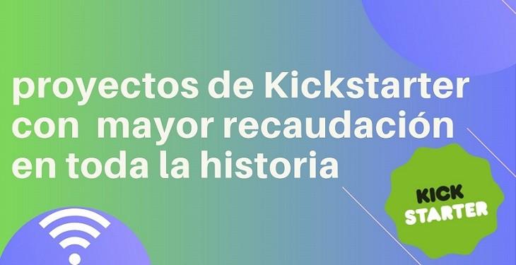 proyectos de Kickstarter con mayor recaudación en toda la historia