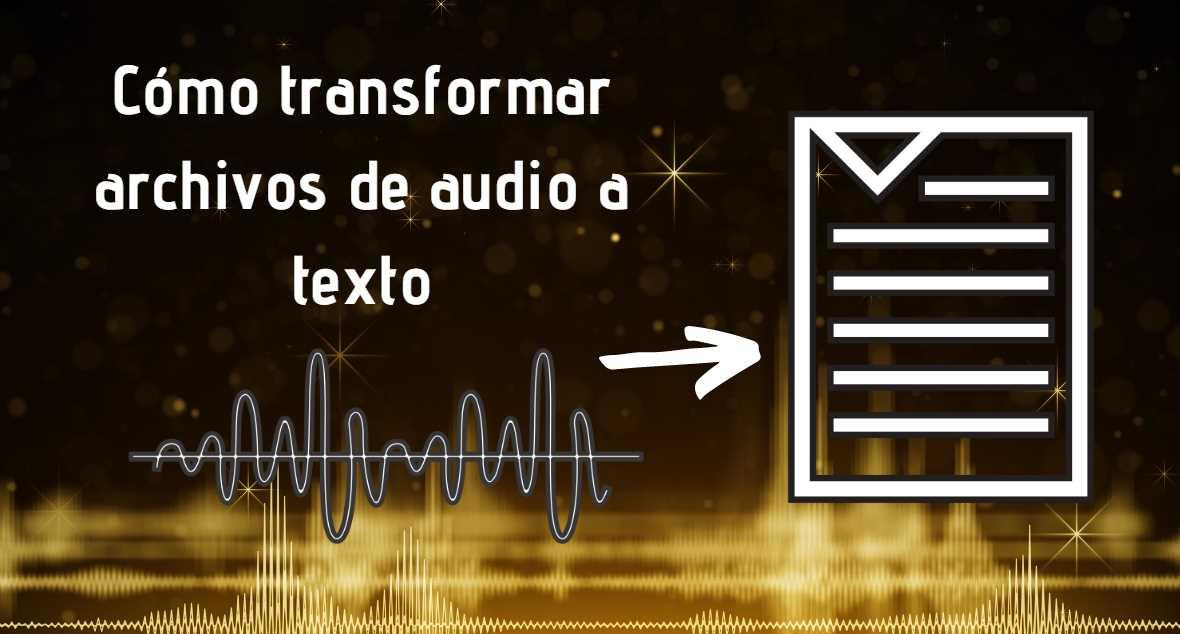 Cómo pasar un archivo de audio a texto