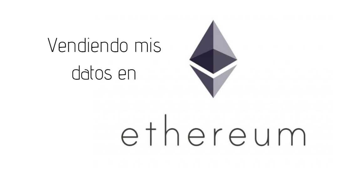 Podemos vender nuestros datos personales usando Ethereum