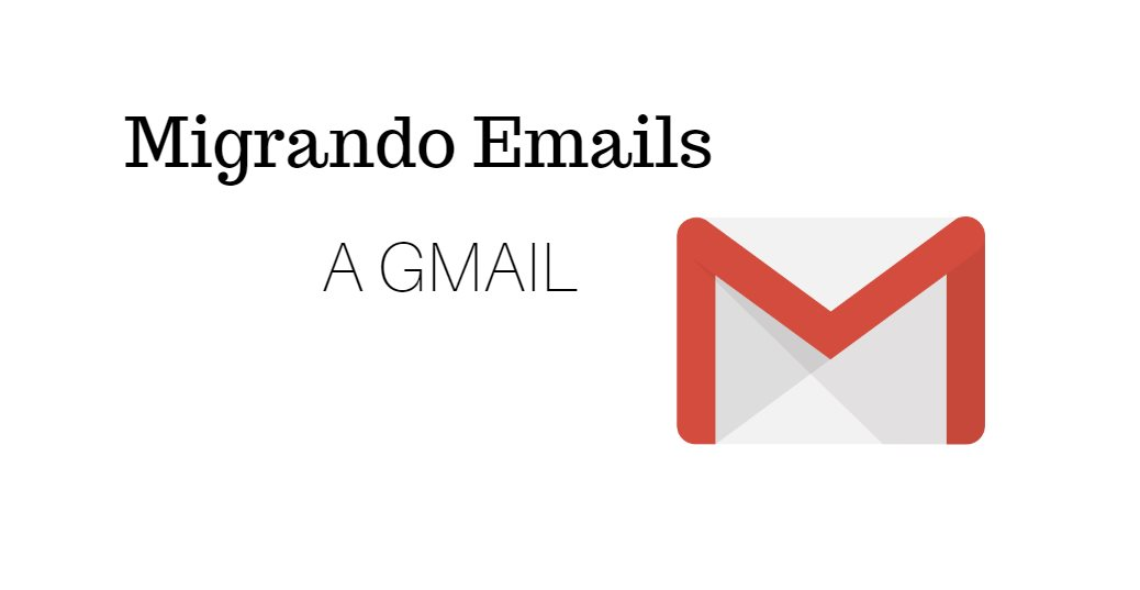 Cómo migrar todos tus emails a Gmail
