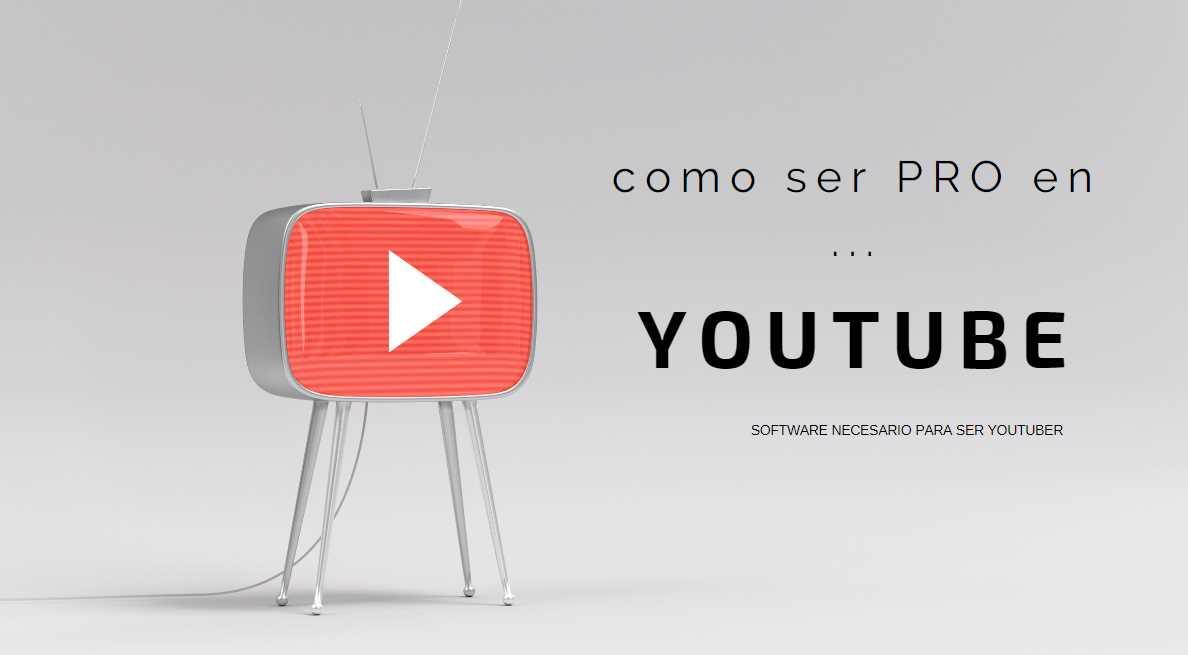 Los programas que necesitas para empezar con éxito un canal en Youtube