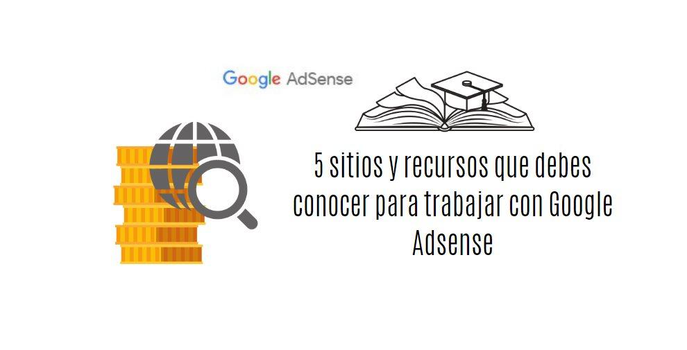5 sitios y recursos que debes conocer para trabajar con Google Adsense