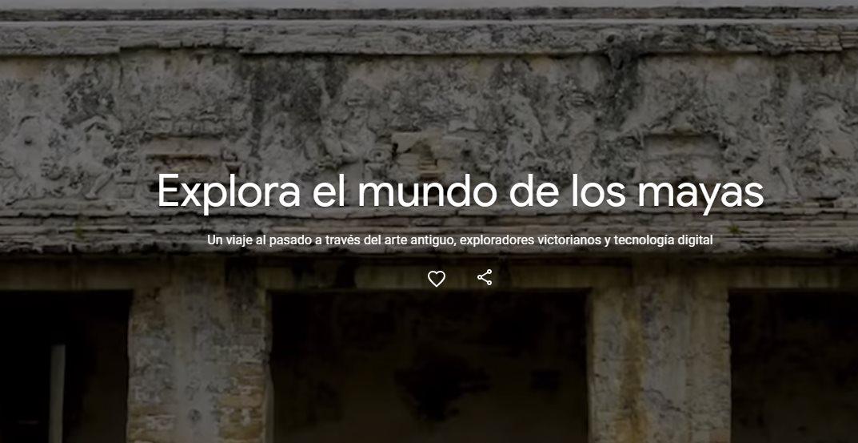 Google crea colección online sobre Civilización Maya, con contenido inédito en Internet