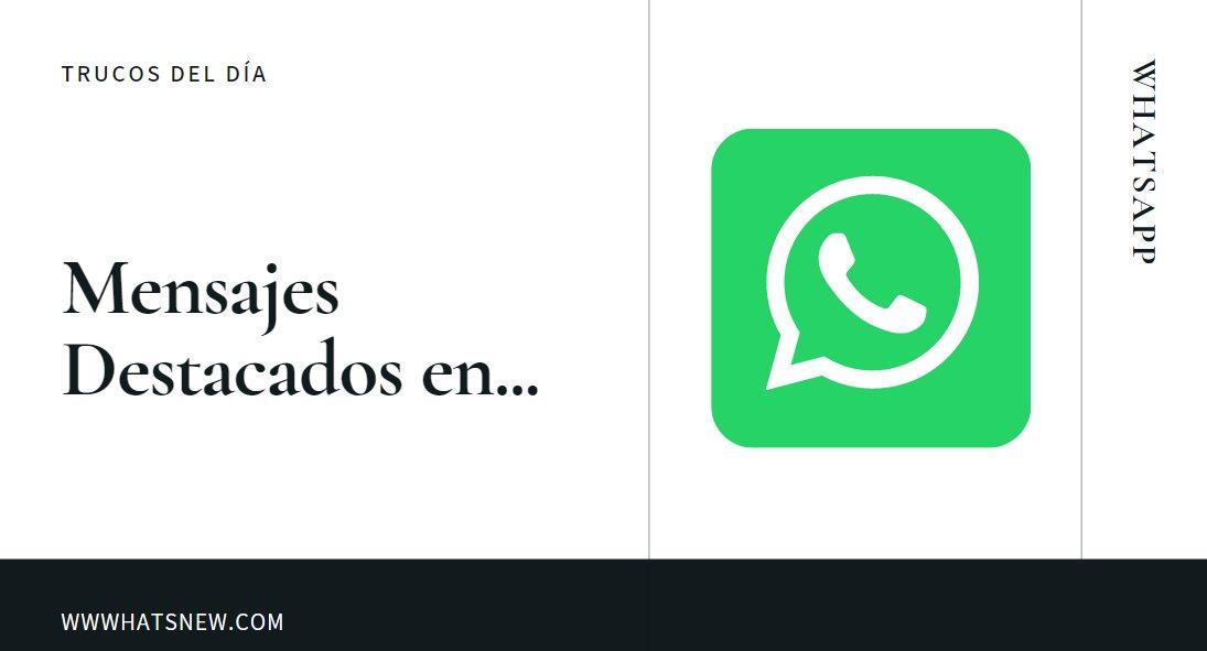 Dos buenas formas de usar los mensajes destacados en Whatsapp