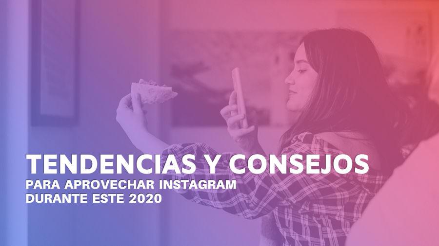 Tendencias y consejos para aprovechar Instagram este 2020