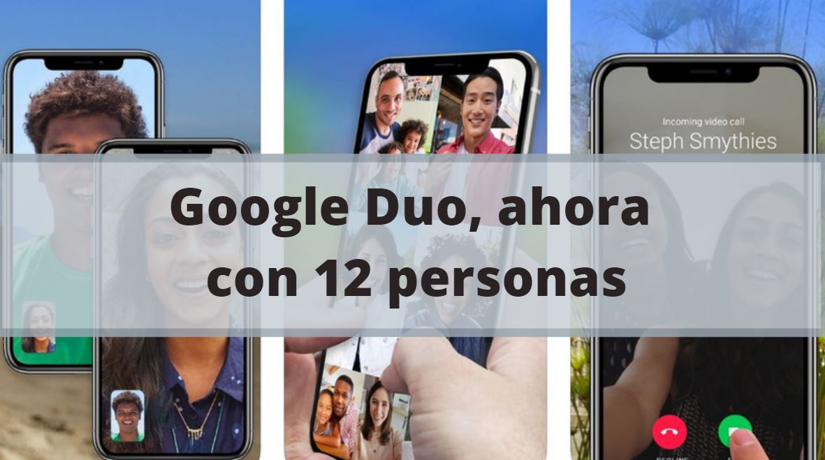 Google Duo ya permite videoconferencia con hasta 12 personas