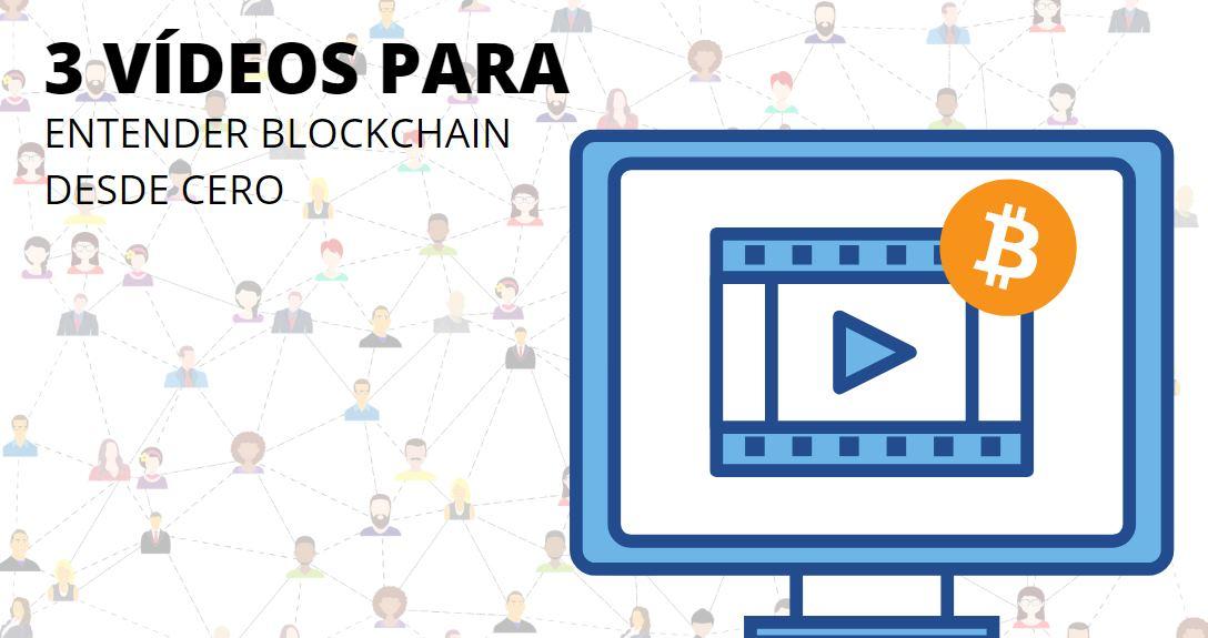 Tres vídeos que tienes que ver para saber lo que es Blockchain desde cero