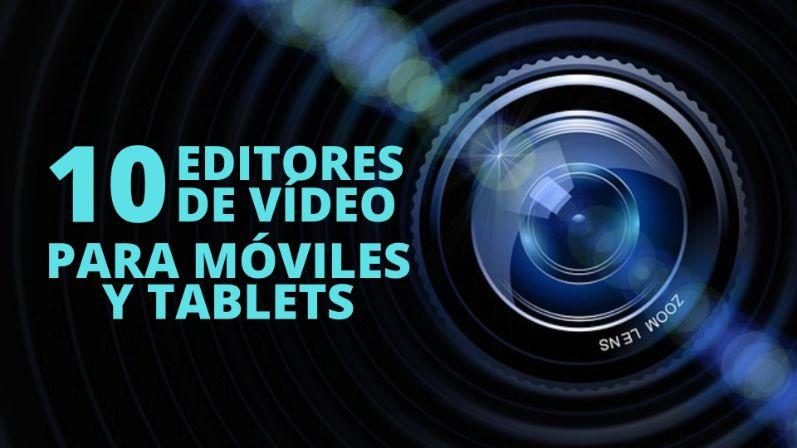 10 editores de vídeo gratis para móviles y tablets