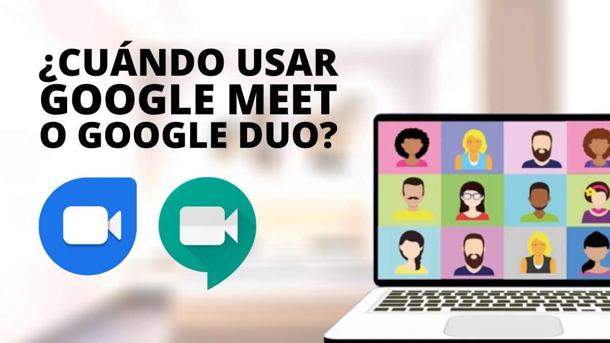 ¿Cuándo usar Google Meet o Google Duo?