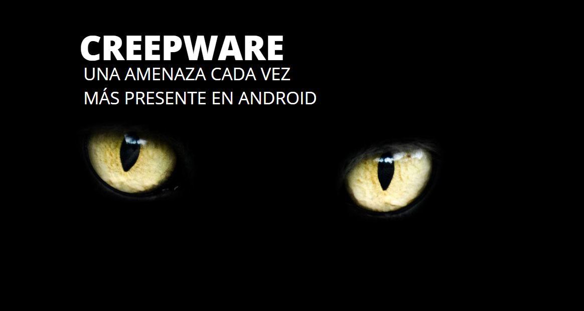 Creepware, la amenaza existente en más de 800 apps android