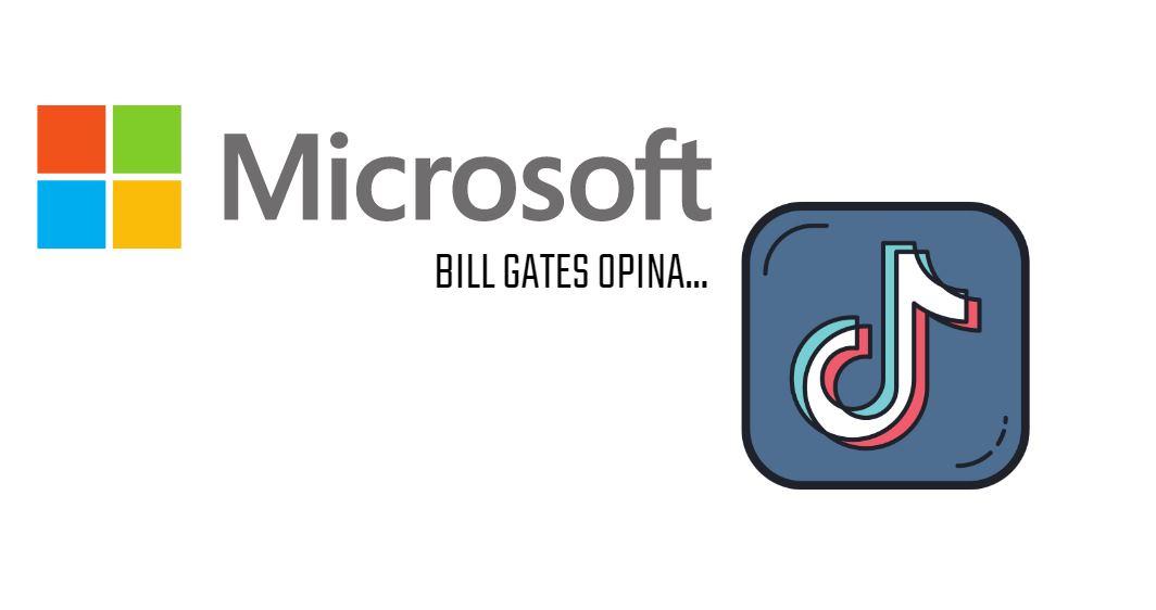 Bill Gates opina sobre la posible compra de Tik Tok por parte de Microsoft