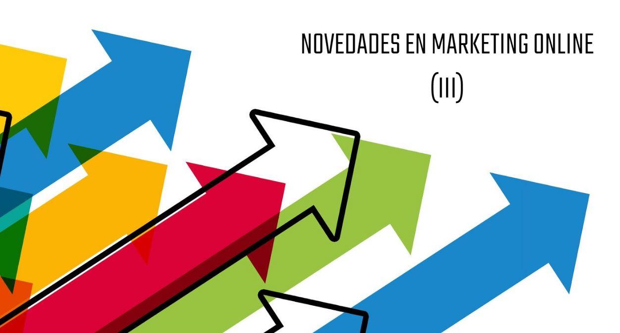 Novedades en el marketing Online (III)