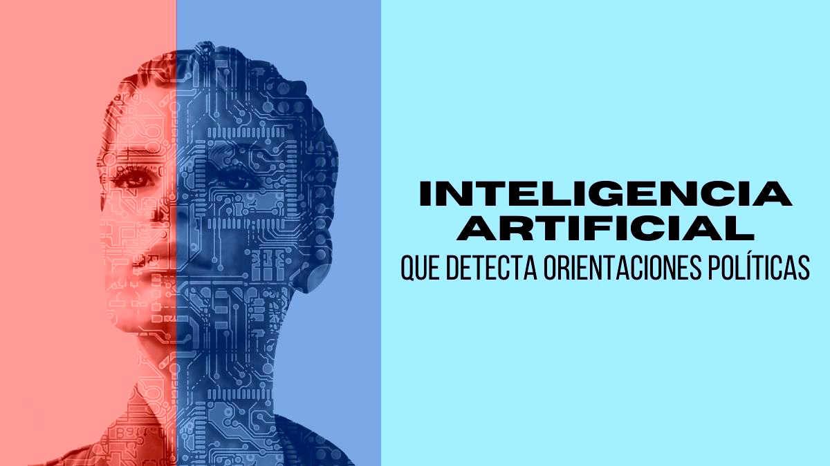 ¿Liberal o conservador? Una inteligencia artificial puede detectar tu orientación política