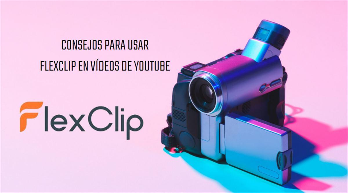 5 consejos si usas FlexClip para hacer tus vídeos de Youtube